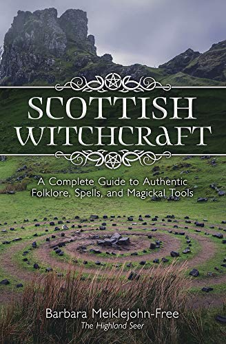 Scottish Witchcraft: A Complete Guide to Authentic Folklore, Spells, and Magickal Tools (English Edition)