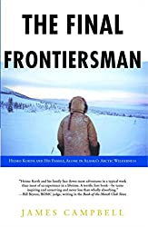 [Final Frontiersman: Heimo Korth and His Family, Alone in Alaska's Arctic Wilderness] (By: James Campbell) [published: September, 2005]