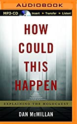 How Could This Happen: Explaining the Holocaust by Dan McMillan (2015-11-03)
