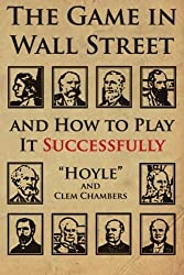 The Game in Wall Street: and how to play it successfully by Hoyle (2013-12-05)