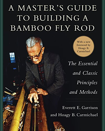 A Master's Guide to Building a Bamboo Fly Rod: The Essential and Classic Principles and Methods por Everett E. Garrison
