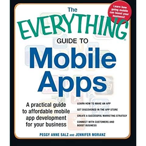 The Everything® Guide to Mobile Apps: A practical guide to affordable mobile app development for your business Learn how to make an app Get discovered ... Connect with customers and boost business