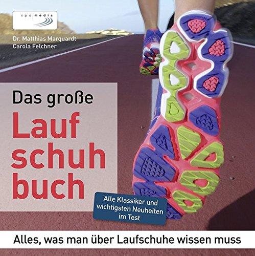 Das große Laufschuhbuch: Alles, was man über Laufschuhe wissen muss