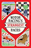 Motor Racing's Strangest Races: Extraordinary but True Stories from Over a Century of...