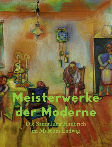 Meisterwerke der Moderne. Die Sammlung Haubrich im Museum Ludwig
