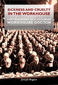 SICKNESS AND CRUELTY IN THE WORKHOUSE by [Rogers, Joseph]