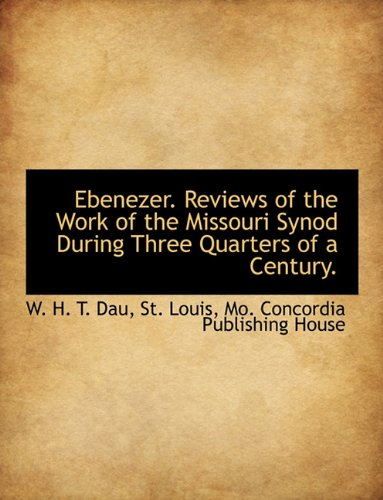 Ebenezer. Reviews of the Work of the Missouri Synod During Three Quarters of a Century.