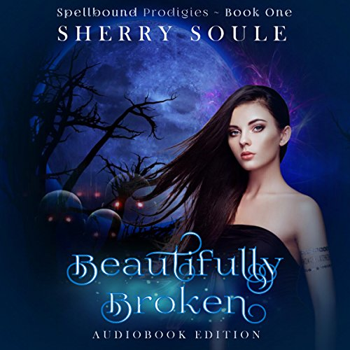Beautifully Broken: Spellbound Prodigies, Book 1 - Sherry Soule - Unabridged