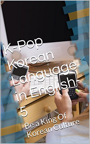 K-Pop Korean Language in English-5: Be a King Of Korean Culture