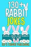 130+ RABBIT JOKES: ANIMAL JOKES AND RIDDLES FOR KIDS (FUNNY ANIMAL JOKES AND RIDDLES FOR KIDS)
