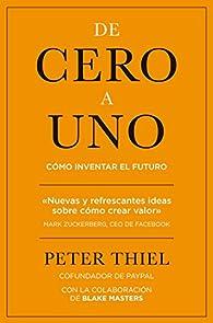 De cero a uno: Cómo inventar el futuro par Peter Thiel