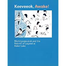 Keeveeok Awake!: Mamnguqsualuk & the Rebirth of Legend at Baker Lake (Occasional Publications Series)
