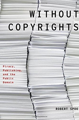 Without Copyrights: Piracy, Publishing, and the Public Domain (Modernist Literature and Culture) by Robert Spoo (2013-09-05)