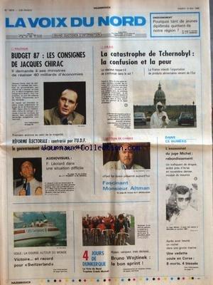 VOIX DU NORD (LA) [No 13016] du 10/05/1986 - BUDGET 87 - LES CONSIGNES DE CHIRAC - LA CATASTROPHE DE TCHERNOBYL - REFORME ELECTORALE - CONTRARIE PAR L'UDF LE GOUVERMENT DEVRAIT SORTIR SON 49 -3 - LEOTARD ET L'AUDIOVISUEL - FESTIVAL DE CANNES - MONSIEUR ALTMAN - LES SPORTS - LA COURSE AUTOUR DU MONDE A LA VOILE - 4 JOURS DE DUNKERQUE - L'ASSASSINAT DU JUGE MICHEL - REBONDISSEMENT - UN VEDETTE COULE EN CORSE
