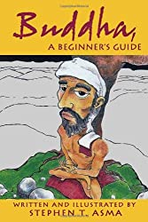 Buddha A Beginners Guide by Stephen T. Asma (2009-01-09)