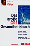 Das grosse ORF-Gesundheitsbuch: Gesund leben - Gesund bleiben - Gesund werden - Siegfried Meryn