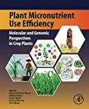 Plant Micronutrient Use Efficiency: Molecular and Genomic Perspectives in Crop Plants