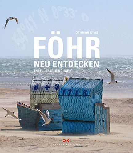 Föhr neu entdecken: Insel, Orte, Originale