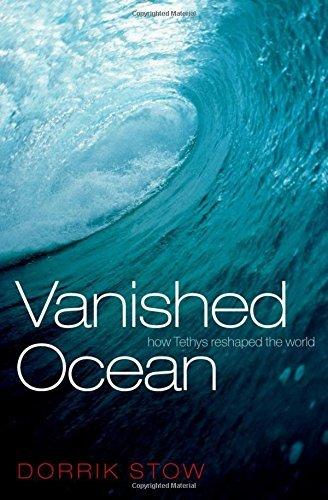 Vanished Ocean: How Tethys Reshaped the World by Dorrik Stow (2012-05-04)