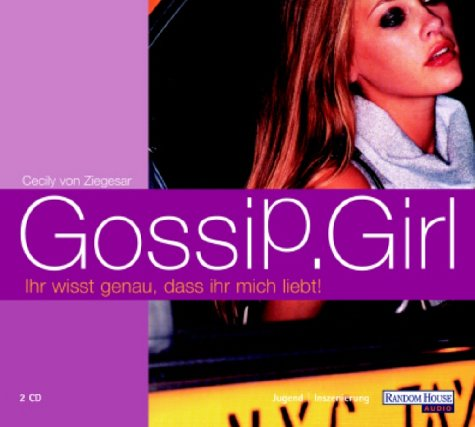 Gossip Girl 02. Ihr wisst genau, dass ihr mich liebt.