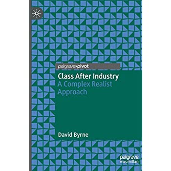 Class After Industry: A Complex Realist Approach