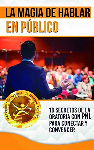 La Magia de Hablar en Publico: 10 Secretos de la Oratoria con PNL para Conectar y Convencer por Angel Vargas epub