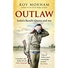 Outlaw: India's Bandit Queen and Me by Roy Moxham (2010-06-03)