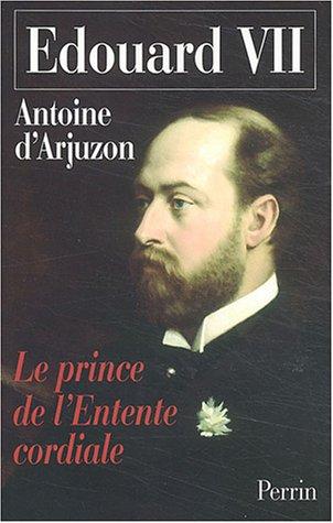 Edouard VII, 1841-1910 : Le prince de l'Entente cordiale