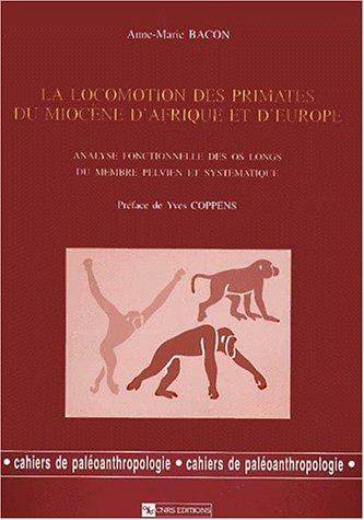 Locomotion des primates du Miocène d'Afrique et d'Europe : Analyse fonctionnelle des os longs du membre pelvien et systématique par Anne-Marie Bacon