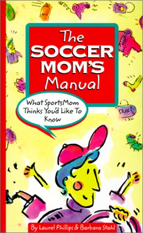 The Soccer Mom's Manual: What Sportsmom Thinks You'd Like to Know (SportsMom sports manuals) por Laurel Phillips