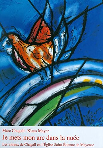 Je mets mon arc dans la nue : Les Vitraux de Chagall en l'glise Saint-tienne de Mayence