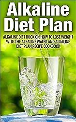 Alkaline Diet: Alkaline Diet Guide on How Lose Weight with the Alkaline Water and Alkaline Diet Plan ( Recipe Cookbook Over 100 Alkaline Recipe)(Alkaline, ... for weight loss, weight loss, Sugar detox)