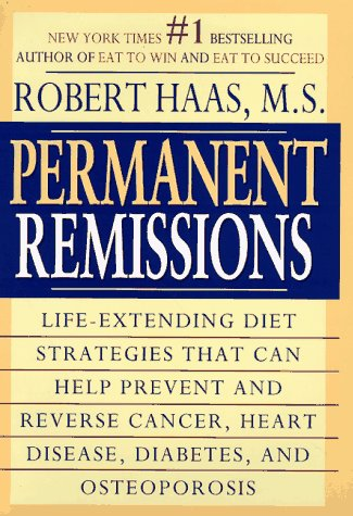 Permanent Remissions: Life-Extending Diet Stategies That Can Help Prevent and Reverse Cancer, Heart Disease, Diabets, and Osteoporosis