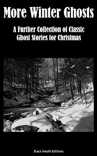 More Winter Ghosts: A Further Collection of Classic Christmas Ghost Stories (Black Heath Gothic, Sensation and Supernatural) (English Edition)