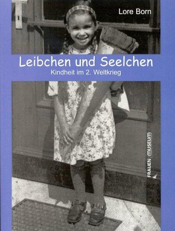 Leibchen und Seelchen. Kindheit im 2. Weltkrieg