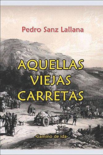 AQUELLAS VIEJAS CARRETAS: Camino de ida por PEDRO SANZ LALLANA