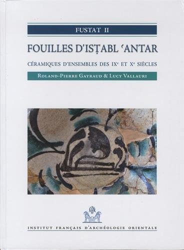 Fustat 2 - Fouilles d'Istabl 'Antar : Céramiques d'ensembles des IXe et Xe siècles