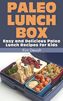 Paleo Lunch Box: Easy and Delicious Paleo Lunch Recipes for Kids (English Edition) par [Dewalt, Kim]