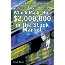 How I Made Money Using the Nicolas Darvas System, Which Made Him $2,000,000 in the Stock Market by Steve Burns (17-Aug-2010) Paperback