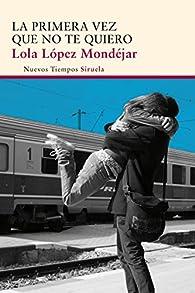 La primera vez que no te quiero par Lola López Mondéjar