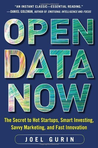 Open Data Now: The Secret to Hot Startups, Smart Investing, Savvy Marketing, and Fast Innovation by Gurin, Joel (2013) Hardcover