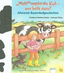 Muh!, macht die Kuh - wer bellt dazu?: Allererste Bauernhofgeschichten