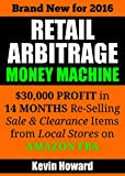 Retail Arbitrage Money Machine: ,000 Profit in 14 Months Re-Selling Sale & Clearance Items on Amazon FBA