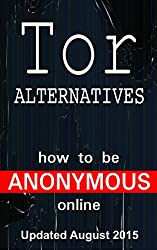 Tor Alternatives: How to be Anonymous Online