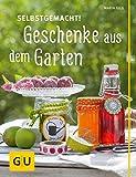Selbstgemacht! Geschenke aus dem Garten (GU Garten Extra)
