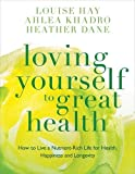 Loving Yourself to Great Health: How To Live A Nutrient-Rich Life For Health, Happiness And Longevity