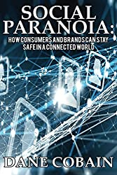 Social Paranoia: How Consumers and Brands Can Stay Safe in a Connected World