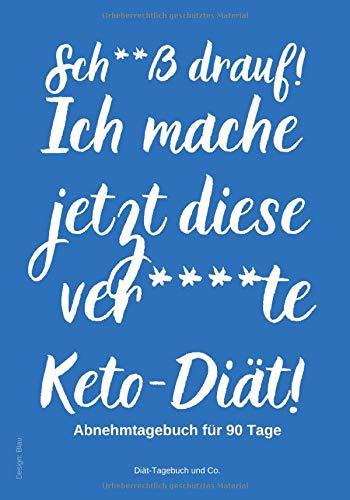 ache jetzt diese ver****te Keto-Diät! Abnehmtagebuch für 90 Tage Design: blau: Diät-Tagebuch für coole Frauen, die ihre ketogene Ernährung in den Griff bekommen wollen ()