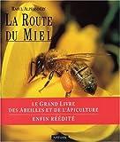 la route du miel le grand livre des abeilles et de l apiculture