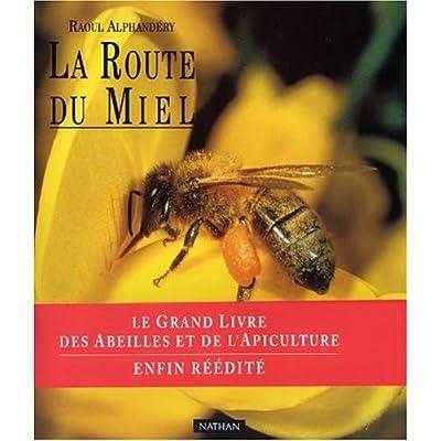 La Route du miel : Le grand livre des abeilles et de l'apiculture